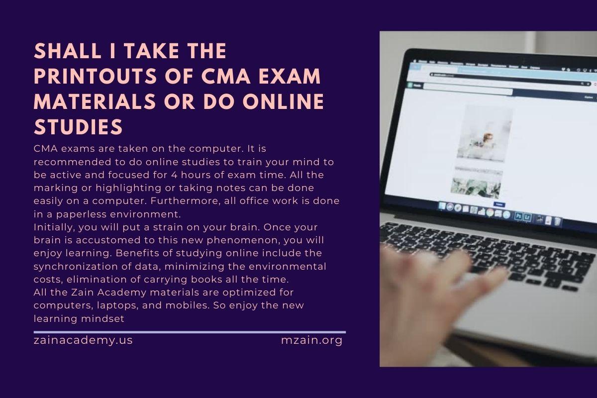 Shall I take the printouts of CMA exam materials or do online studies